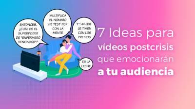 7 Ideas para Vídeos Postcrisis que Emocionarán a tu Audiencia