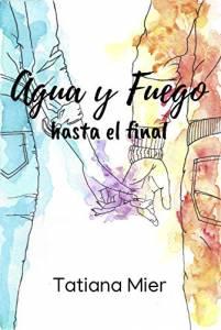 Reseña   Agua y Fuego: Hasta el final (vol. 1) de Tatiana Mier