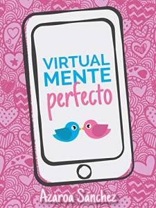 Reseña: Virtualmente perfecto - Azaroa Sánchez