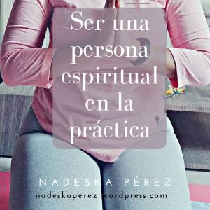 Ser una persona espiritual en la práctica