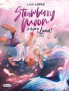 Reseña: Strawberry Moon. La hija de la Luna de Laia López