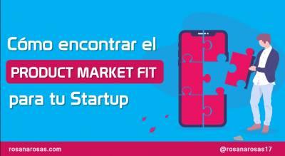 Como Encontrar el Product Market Fit para tu Startup