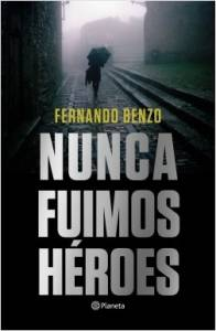 'Nunca fuimos héroes' de Fernando Benzo
