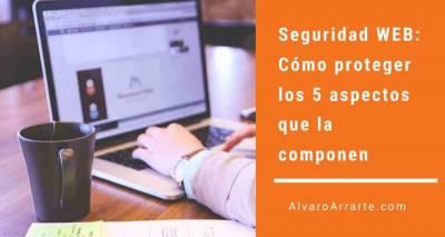Seguridad WEB: Cómo proteger los 5 aspectos que la componen