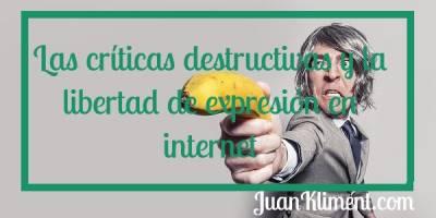 Las críticas destructivas y la libertad de expresión en internet