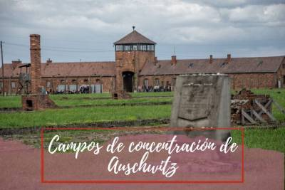 Campos de concentración de Auschwitz - Pasaporte a la tierra