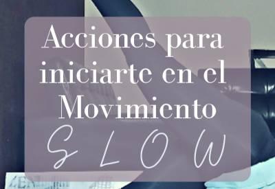 Las acciones para iniciarte en el movimiento slow