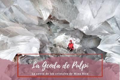 La Geoda de Pulpí - La cueva de los cristales de Mina Rica