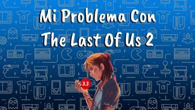 Mi Problema Con The Last Of Us 2