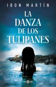 Reseña: La danza de los tulipanes de Ibon Martín (PLAZA & JANÉS, 2019)
