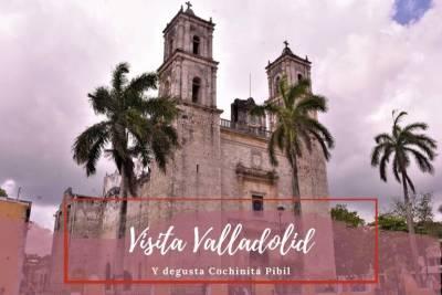 Valladolid y degustación cochinita Pibil - Pasaporte a la tierra - México