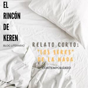 Relato Corto: 'Los seres' de la nada- El Rincón de Keren