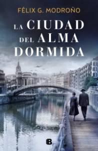 Novedad editorial: La ciudad del alma dormida, Félix G. Modroño (Ediciones B, 9 de julio de 2020)