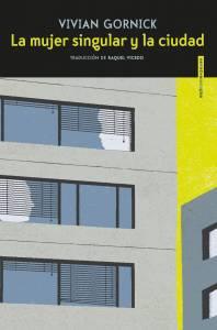 Crítica: 'La mujer singular y la ciudad' de Vivian Gornick. Escribir a partir del movimiento