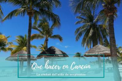 Que hacer en Cancun - Pasaporte a la tierra - México