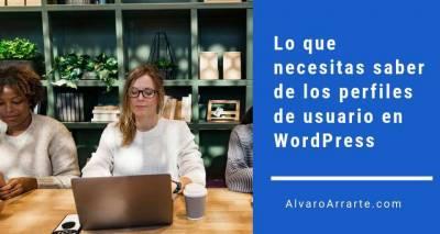 Lo que necesitas saber de los perfiles de usuario en WordPress