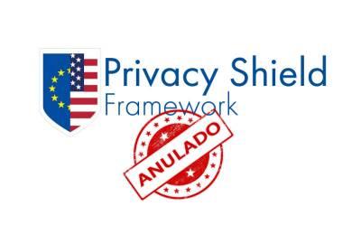 Anulado Privacy Shield. Cuatro años esperando. Nunca fue equivalente