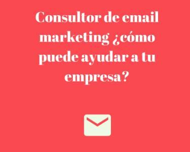 Consultor de email marketing ¿cómo puede ayudar a tu empresa?