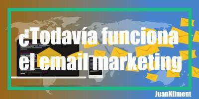 ¿Todavía funciona el email marketing?