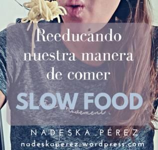 Reeducando nuestra manera de comer. Slow Food