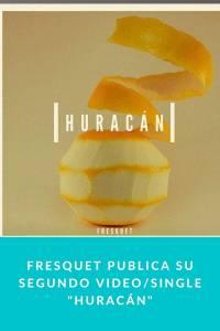 Fresquet publica su segundo video/single 'Huracán' - Munduky