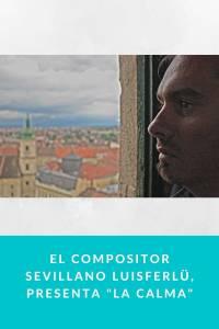 El Compositor sevillano Luisferlü, presenta 'La Calma' - Munduky