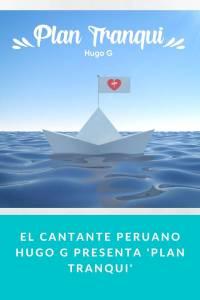 El cantante peruano Hugo G presenta 'Plan Tranqui' - Munduky