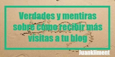 Verdades y mentiras sobre cómo recibir más visitas a tu blog