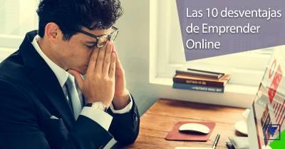 Emprender online y sus grandes desventajas: Las 10 que nadie te cuenta
