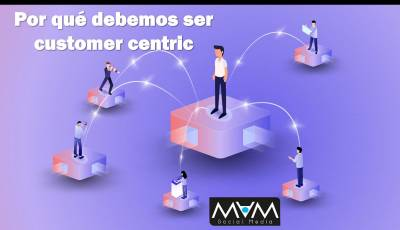 Por qué debemos ser customer-centric