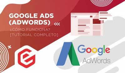 Google Ads (Adwords): ¿Cómo funciona? [Tutorial completo]