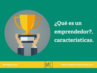 ¿Qué es un emprendedor?, características. - Milagros Ruiz Barroeta