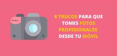 8 Trucos Para Que Tomes Fotos Profesionales Desde Tu Móvil