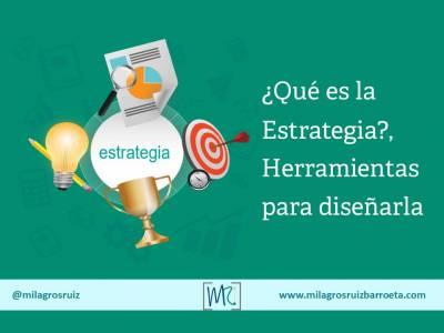 ¿Qué es la Estrategia?, Herramientas para diseñarla - Milagros Ruiz Barroeta