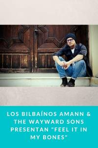 Los bilbaínos Amann & The Wayward Sons presentan 'Feel it in my Bones' - Munduky