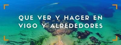 Que ver y hacer en tu ruta por Vigo y alrededores