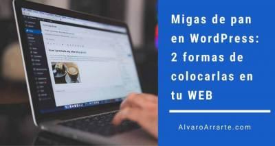 Migas de pan en WordPress: 2 formas de colocarlas en tu WEB