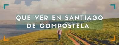 Qué ver y hacer en Santiago de Compostela y alrededores en 1 o 2 días