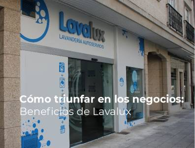 Cómo triunfar en los negocios: Beneficios de Lavalux
