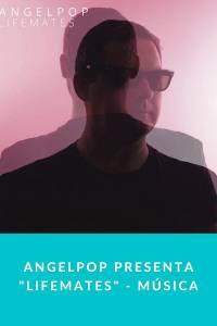 Angelpop presenta 'Lifemates' - Música - Munduky