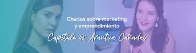 Arantxa Cañadas: Cómo creer en ti y hacer realidad ese proyecto que deseas