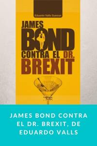 James Bond contra el Dr. Brexit, de Eduardo Valls - Munduky