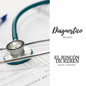 Relato: Diágnostico- El Rincón de Keren en colaboración