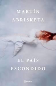 El país escondido de Martín Abrisketa. Una historia tan dura como mágica