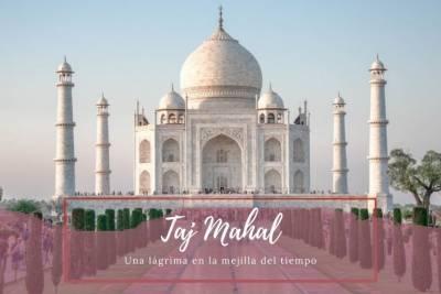 El Taj Mahal, una lágrima en la mejilla del tiempo