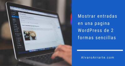 Mostrar entradas en una pagina WordPress de 2 formas sencillas