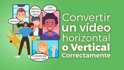 Cómo Convertir un Vídeo Horizontal o Vertical Correctamente
