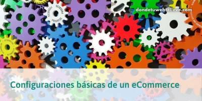 9 Configuraciones Básicas al empezar con un eCommerce