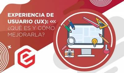 Experiencia de usuario (UX): ¿Qué es y cómo mejorarla?