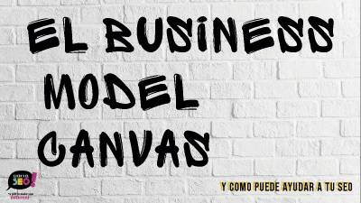 Tutorial Business Model Canvas y como ayuda a tu SEO